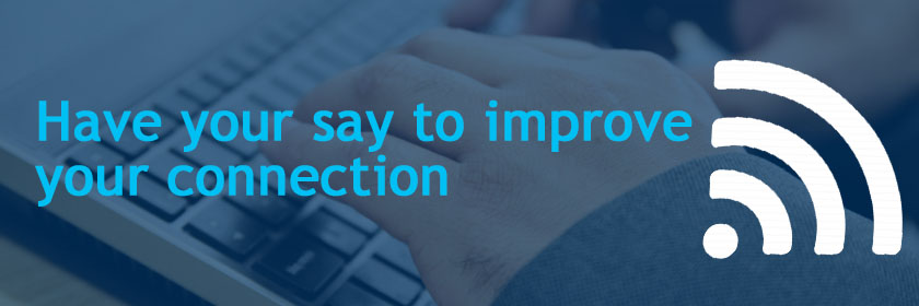 Text: Have your say to improve your connection