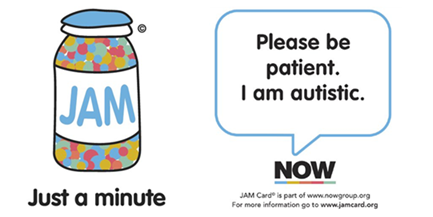 JAM Card friendly notice ask people to be patient as the user is autistic.